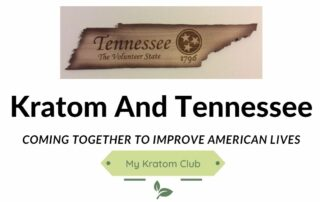 Kratom and Tennessee Coming Together To Change The Law Picture By My Kratom Club